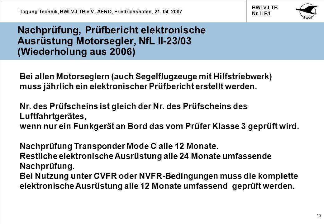 Tagung Technik, BWLV-LTB e.V., AERO, Friedrichshafen, 21. 04. 2007 BWLV-LTB Nr. II-B1 10 Nachprüfung, Prüfbericht elektronische Ausrüstung Motorsegler
