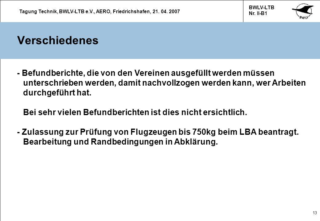 Tagung Technik, BWLV-LTB e.V., AERO, Friedrichshafen, 21. 04. 2007 BWLV-LTB Nr. II-B1 13 Verschiedenes - Befundberichte, die von den Vereinen ausgefül
