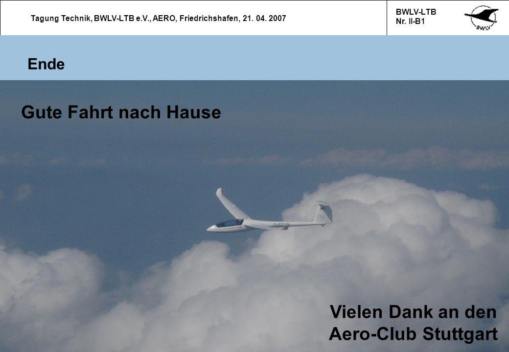 Tagung Technik, BWLV-LTB e.V., AERO, Friedrichshafen, 21. 04. 2007 BWLV-LTB Nr. II-B1 14 Ende Vielen Dank an den Aero-Club Stuttgart Gute Fahrt nach H