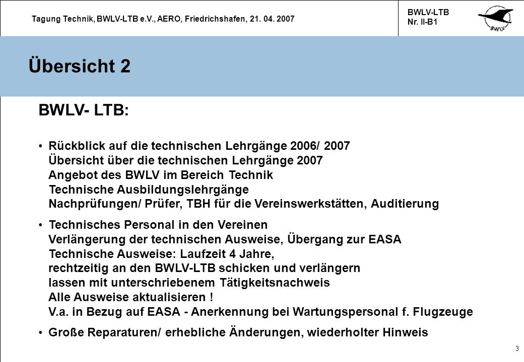 Tagung Technik, BWLV-LTB e.V., AERO, Friedrichshafen, 21. 04. 2007 BWLV-LTB Nr. II-B1 3 Übersicht 2 BWLV- LTB: Rückblick auf die technischen Lehrgänge