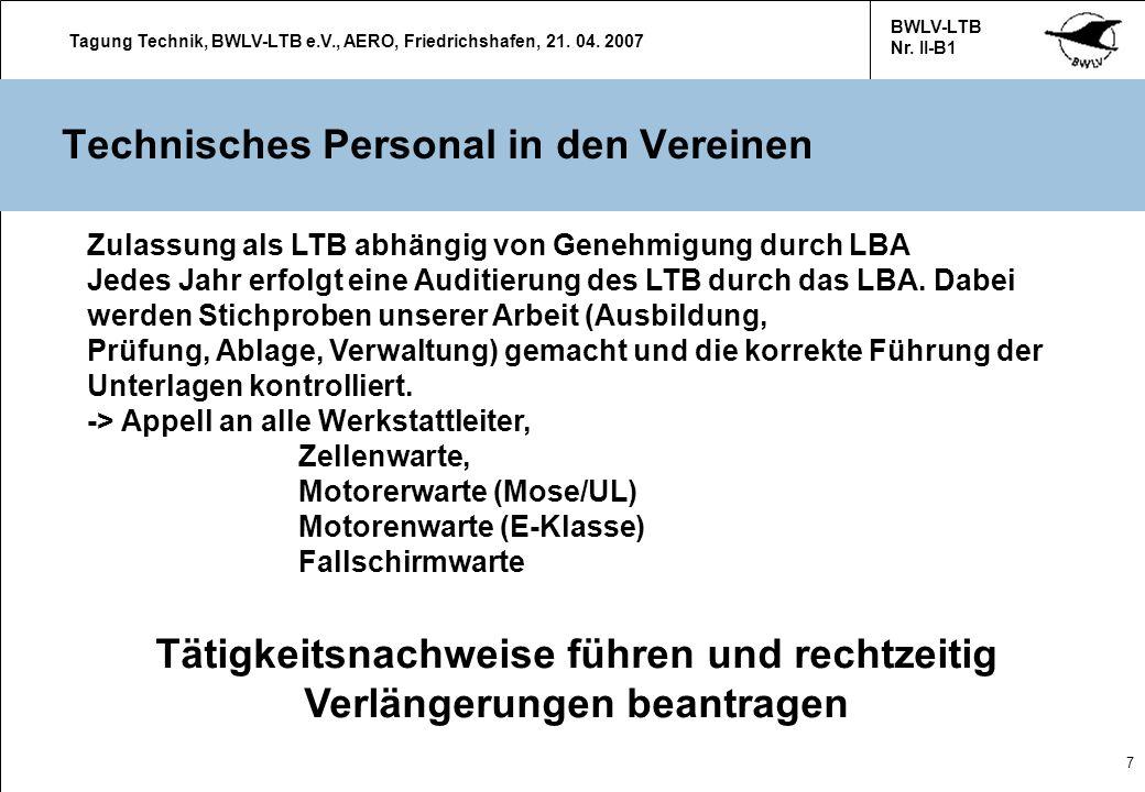 Tagung Technik, BWLV-LTB e.V., AERO, Friedrichshafen, 21. 04. 2007 BWLV-LTB Nr. II-B1 7 Technisches Personal in den Vereinen Zulassung als LTB abhängi