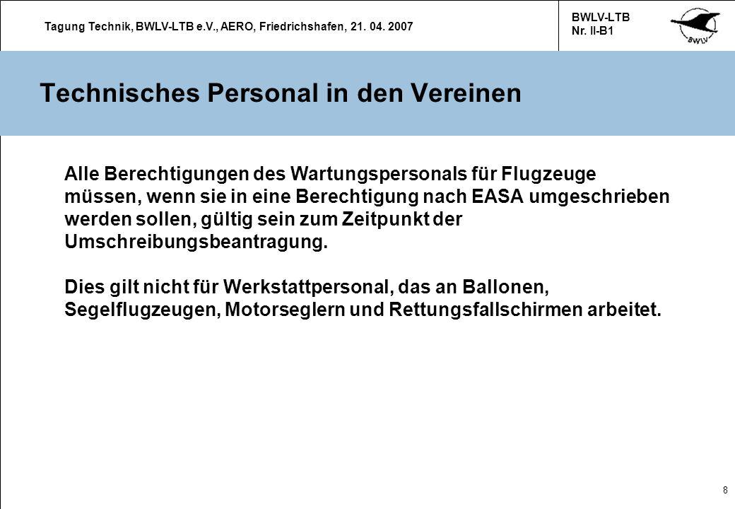 Tagung Technik, BWLV-LTB e.V., AERO, Friedrichshafen, 21. 04. 2007 BWLV-LTB Nr. II-B1 8 Technisches Personal in den Vereinen Alle Berechtigungen des W