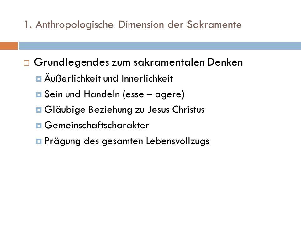 1. Anthropologische Dimension der Sakramente Grundlegendes zum sakramentalen Denken Äußerlichkeit und Innerlichkeit Sein und Handeln (esse – agere) Gl