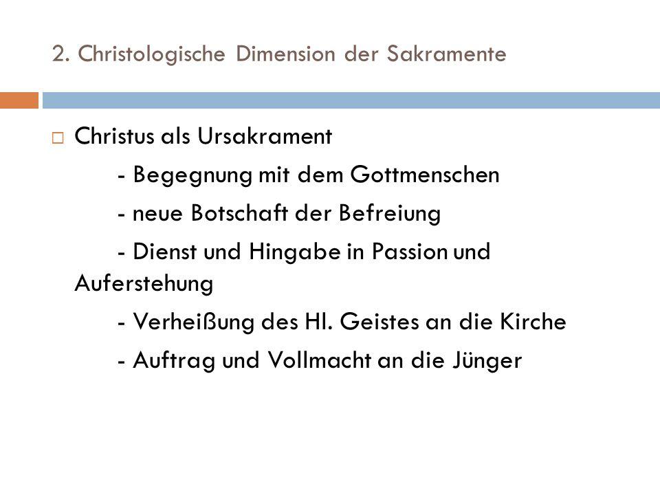 2. Christologische Dimension der Sakramente Christus als Ursakrament - Begegnung mit dem Gottmenschen - neue Botschaft der Befreiung - Dienst und Hing