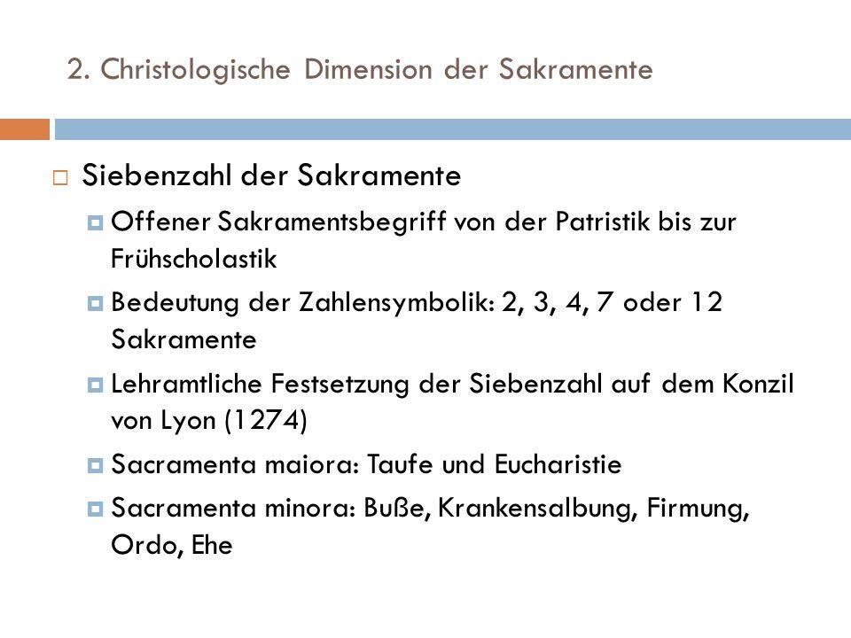2. Christologische Dimension der Sakramente Siebenzahl der Sakramente Offener Sakramentsbegriff von der Patristik bis zur Frühscholastik Bedeutung der