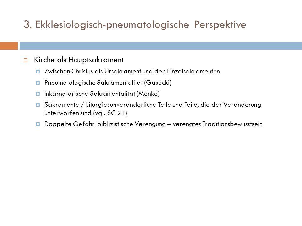 3. Ekklesiologisch-pneumatologische Perspektive Kirche als Hauptsakrament Zwischen Christus als Ursakrament und den Einzelsakramenten Pneumatologische