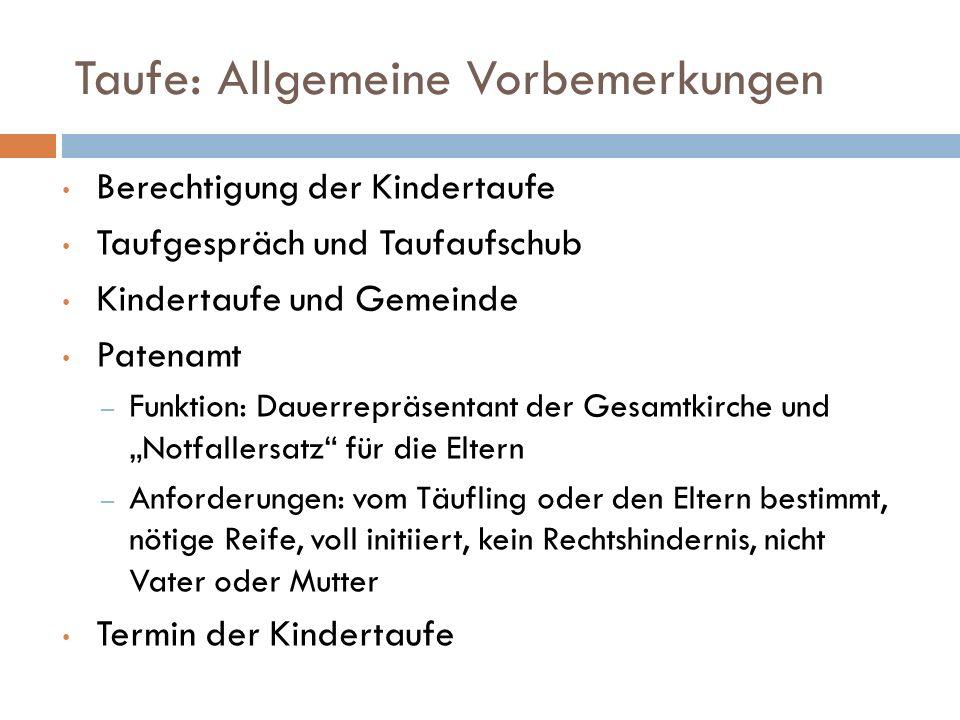 Taufe: Allgemeine Vorbemerkungen Berechtigung der Kindertaufe Taufgespräch und Taufaufschub Kindertaufe und Gemeinde Patenamt – Funktion: Dauerrepräse