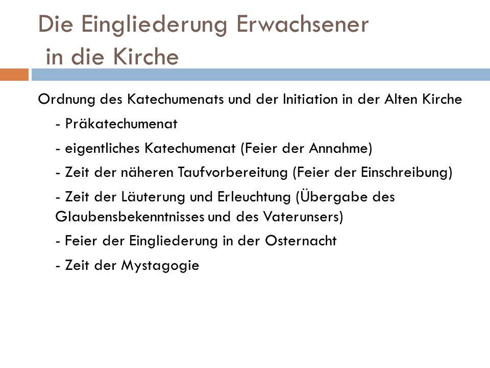Die Eingliederung Erwachsener in die Kirche Ordnung des Katechumenats und der Initiation in der Alten Kirche - Präkatechumenat - eigentliches Katechum