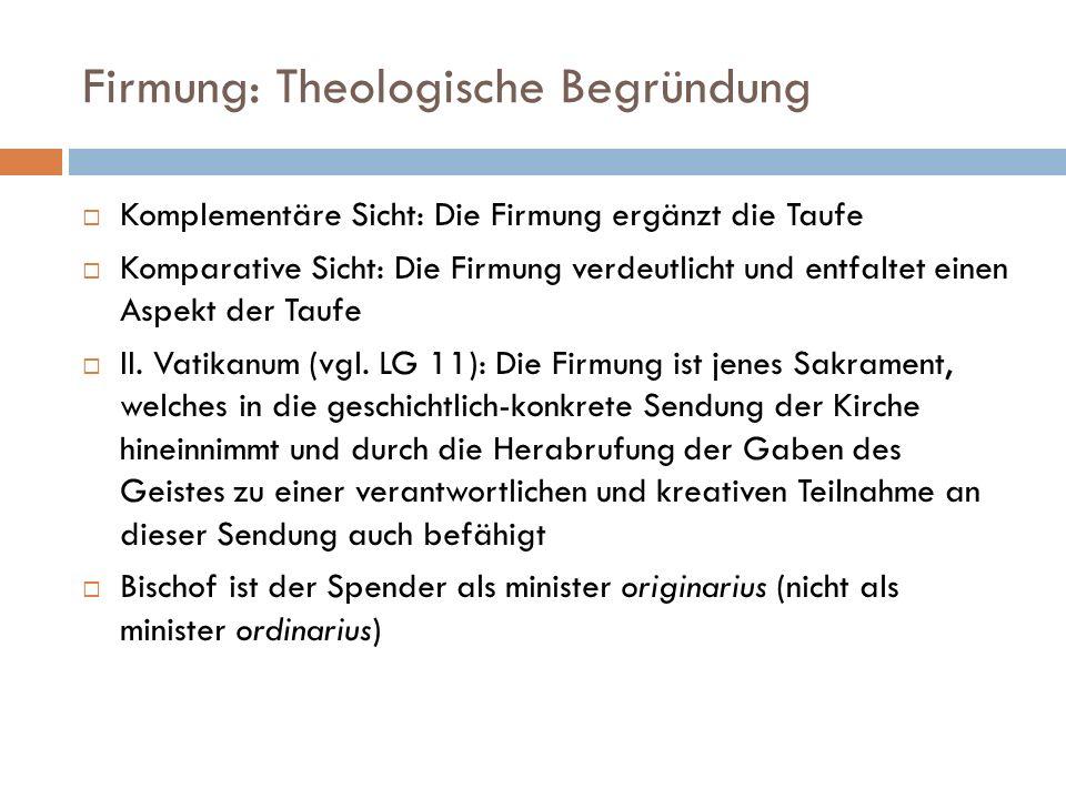 Firmung: Theologische Begründung Komplementäre Sicht: Die Firmung ergänzt die Taufe Komparative Sicht: Die Firmung verdeutlicht und entfaltet einen As