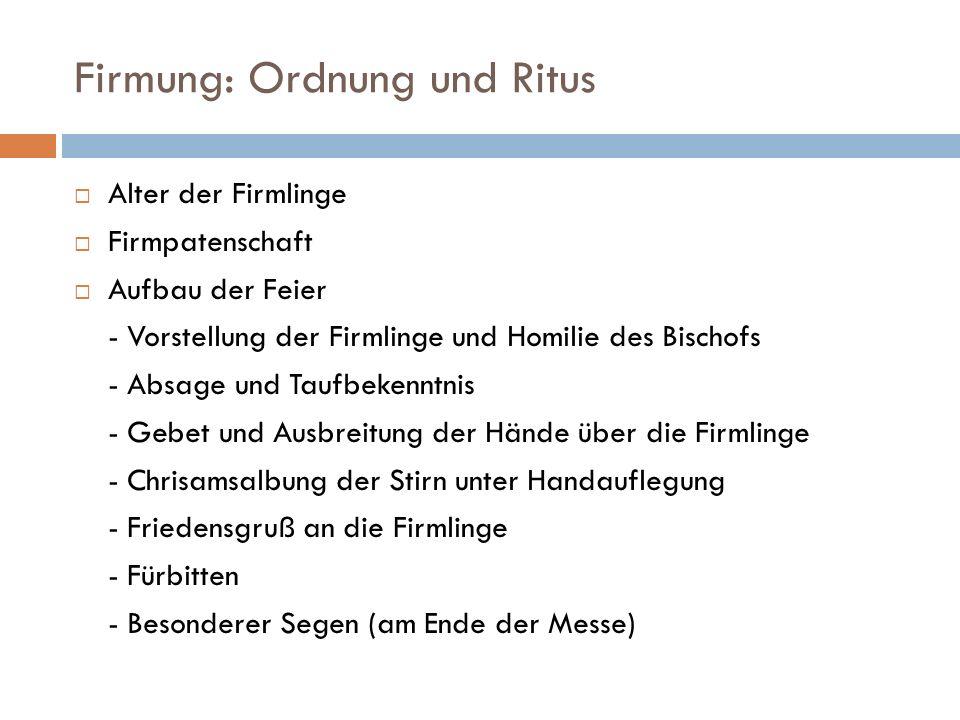 Firmung: Ordnung und Ritus Alter der Firmlinge Firmpatenschaft Aufbau der Feier - Vorstellung der Firmlinge und Homilie des Bischofs - Absage und Tauf