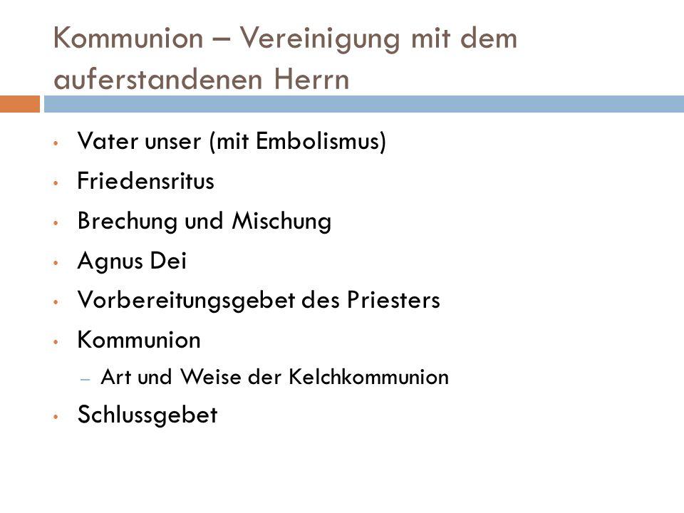 Kommunion – Vereinigung mit dem auferstandenen Herrn Vater unser (mit Embolismus) Friedensritus Brechung und Mischung Agnus Dei Vorbereitungsgebet des