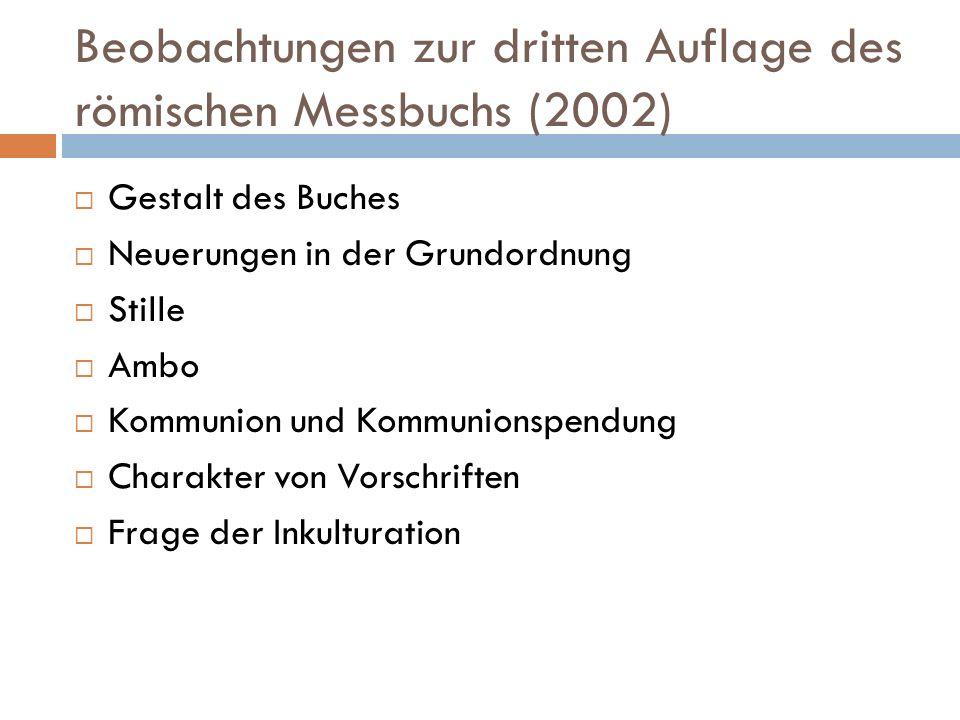 Beobachtungen zur dritten Auflage des römischen Messbuchs (2002) Gestalt des Buches Neuerungen in der Grundordnung Stille Ambo Kommunion und Kommunion