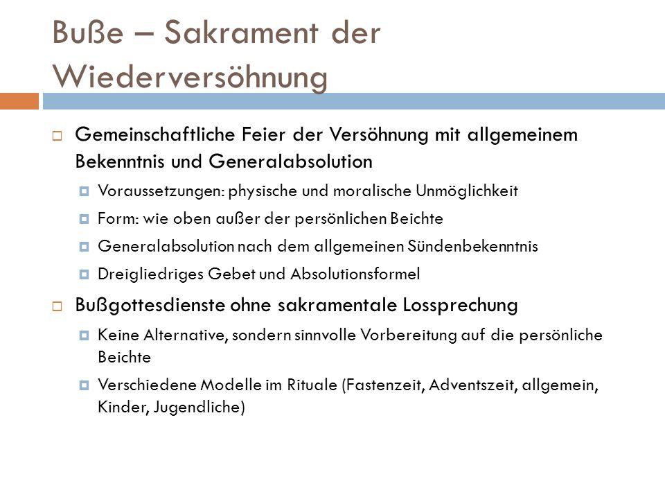 Buße – Sakrament der Wiederversöhnung Gemeinschaftliche Feier der Versöhnung mit allgemeinem Bekenntnis und Generalabsolution Voraussetzungen: physisc