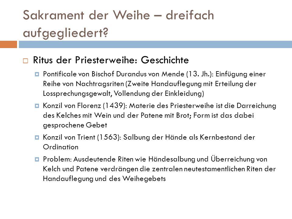 Sakrament der Weihe – dreifach aufgegliedert? Ritus der Priesterweihe: Geschichte Pontificale von Bischof Durandus von Mende (13. Jh.): Einfügung eine