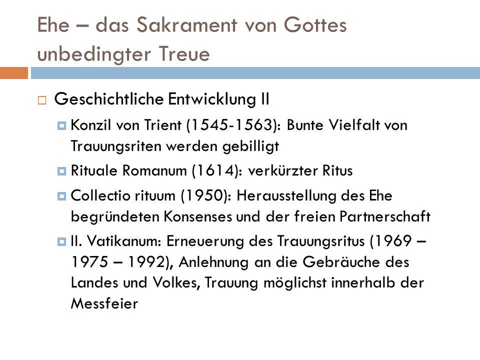 Ehe – das Sakrament von Gottes unbedingter Treue Geschichtliche Entwicklung II Konzil von Trient (1545-1563): Bunte Vielfalt von Trauungsriten werden