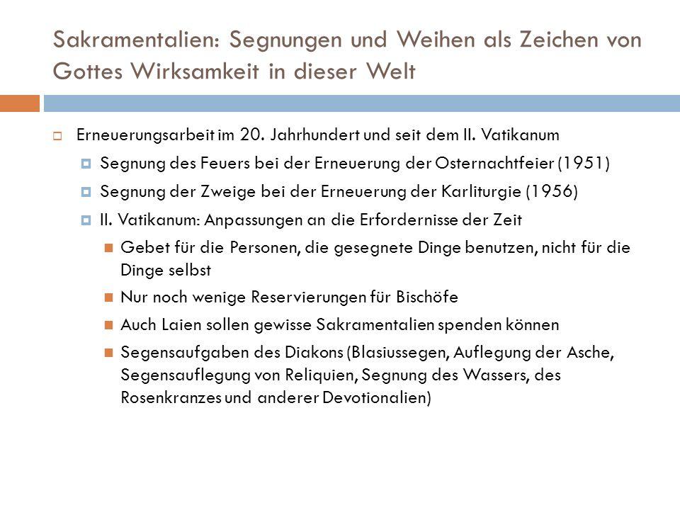 Sakramentalien: Segnungen und Weihen als Zeichen von Gottes Wirksamkeit in dieser Welt Erneuerungsarbeit im 20. Jahrhundert und seit dem II. Vatikanum