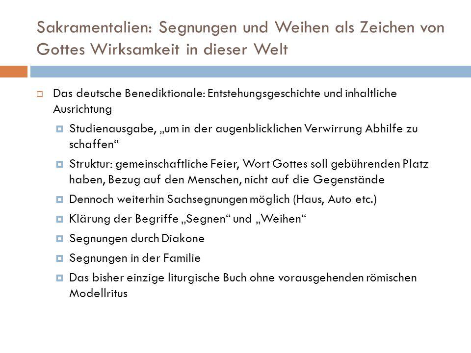Sakramentalien: Segnungen und Weihen als Zeichen von Gottes Wirksamkeit in dieser Welt Das deutsche Benediktionale: Entstehungsgeschichte und inhaltli