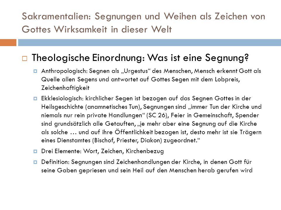 Sakramentalien: Segnungen und Weihen als Zeichen von Gottes Wirksamkeit in dieser Welt Theologische Einordnung: Was ist eine Segnung? Anthropologisch: