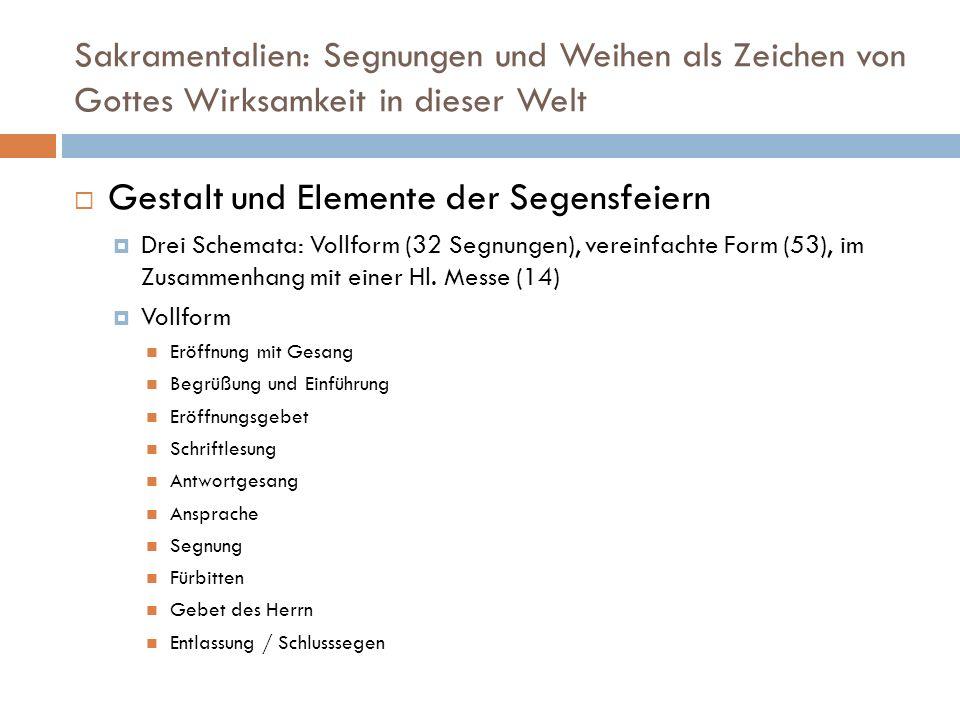 Sakramentalien: Segnungen und Weihen als Zeichen von Gottes Wirksamkeit in dieser Welt Gestalt und Elemente der Segensfeiern Drei Schemata: Vollform (