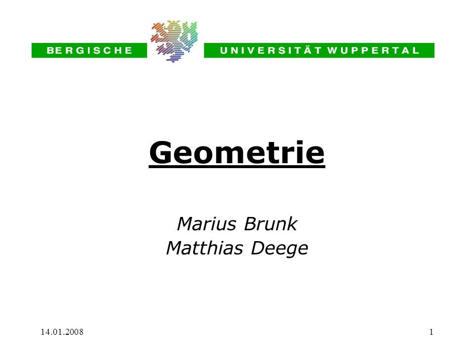 14.01.20081 Geometrie Marius Brunk Matthias Deege