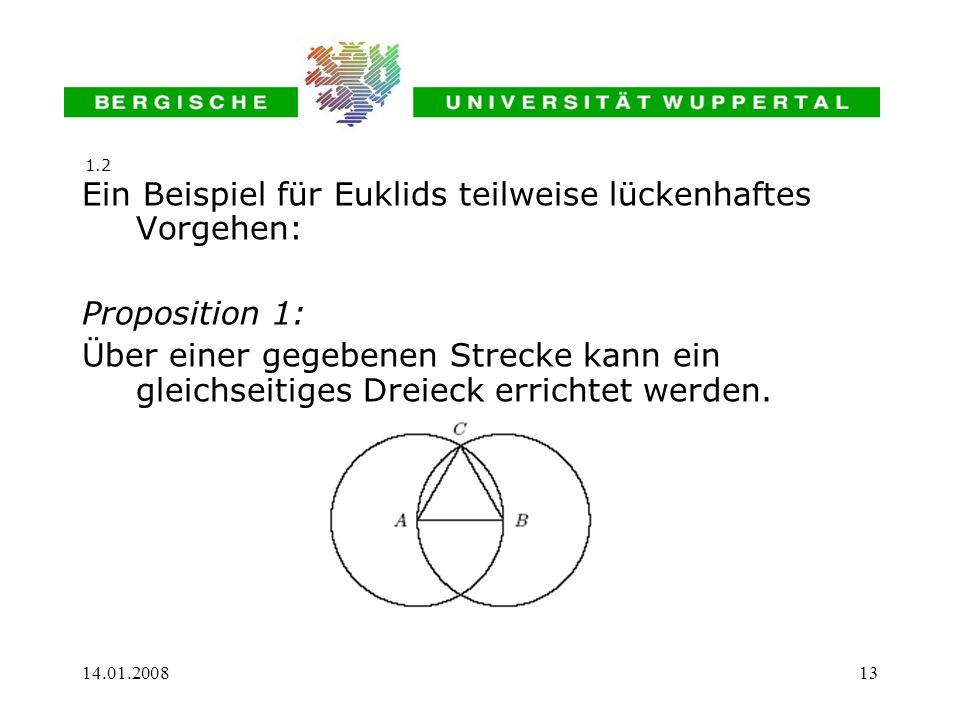 14.01.200813 Ein Beispiel für Euklids teilweise lückenhaftes Vorgehen: Proposition 1: Über einer gegebenen Strecke kann ein gleichseitiges Dreieck err