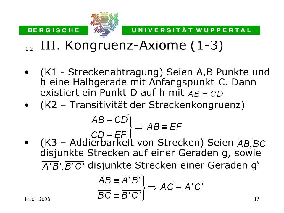 14.01.200815 III. Kongruenz-Axiome (1-3) (K1 - Streckenabtragung) Seien A,B Punkte und h eine Halbgerade mit Anfangspunkt C. Dann existiert ein Punkt