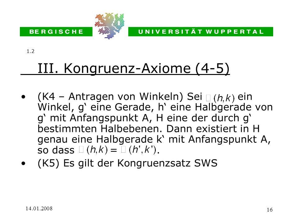 14.01.2008 16 III. Kongruenz-Axiome (4-5) (K4 – Antragen von Winkeln) Sei ein Winkel, g eine Gerade, h eine Halbgerade von g mit Anfangspunkt A, H ein