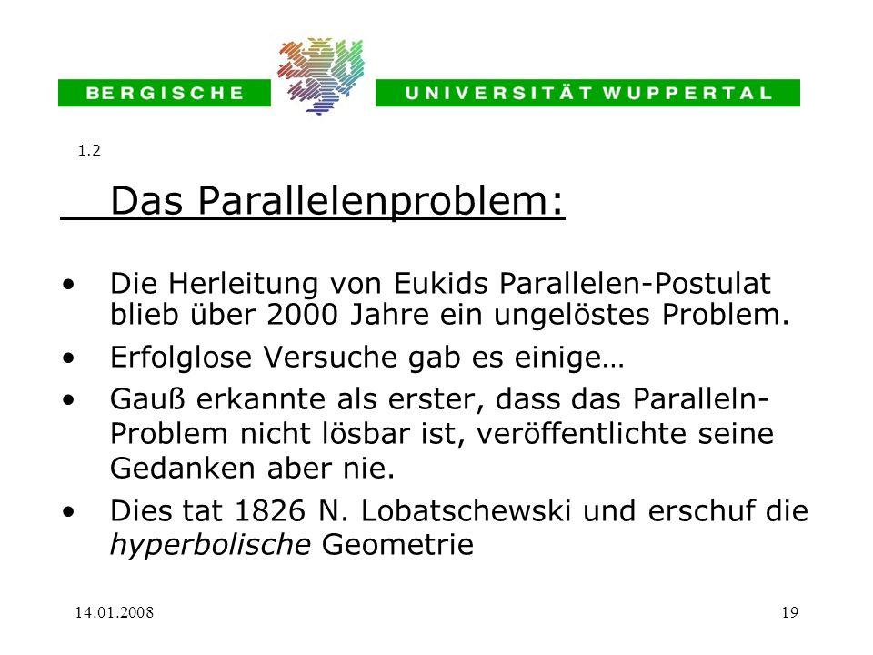 14.01.200819 Das Parallelenproblem: Die Herleitung von Eukids Parallelen-Postulat blieb über 2000 Jahre ein ungelöstes Problem. Erfolglose Versuche ga