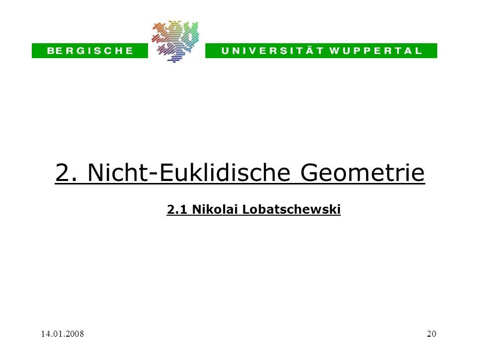 14.01.200820 2. Nicht-Euklidische Geometrie 2.1 Nikolai Lobatschewski
