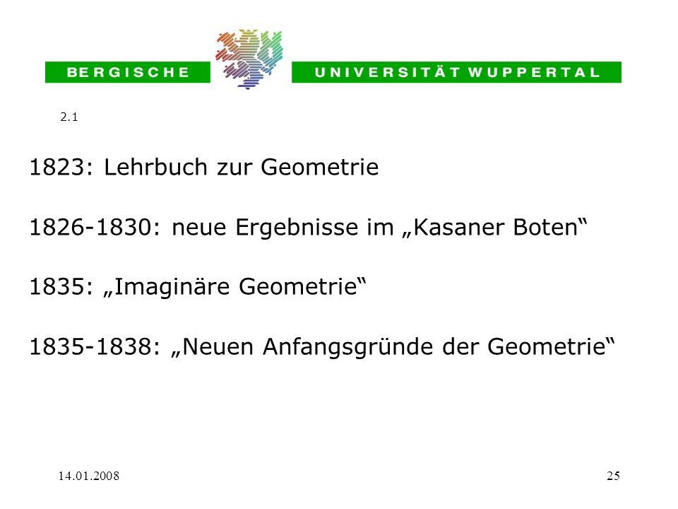 14.01.200825 1823: Lehrbuch zur Geometrie 1826-1830: neue Ergebnisse im Kasaner Boten 1835: Imaginäre Geometrie 1835-1838: Neuen Anfangsgründe der Geo