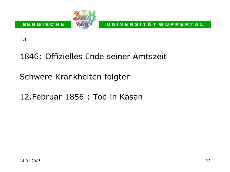 14.01.200827 1846: Offizielles Ende seiner Amtszeit Schwere Krankheiten folgten 12.Februar 1856 : Tod in Kasan 2.1