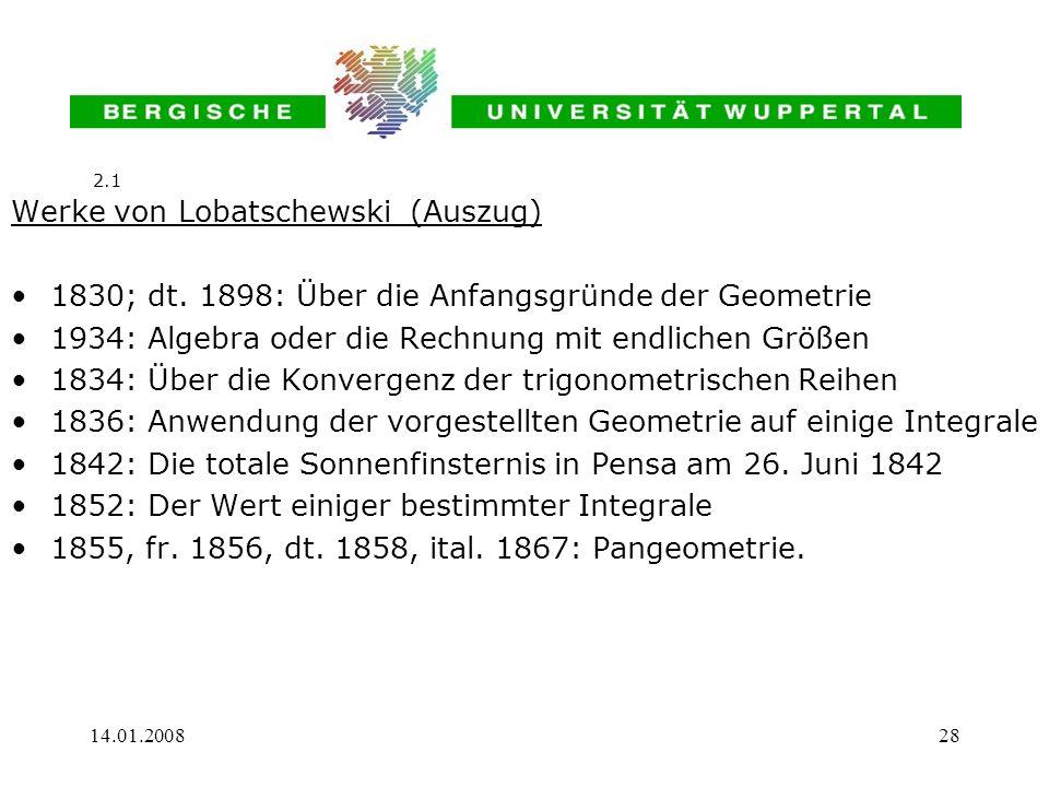 14.01.200828 Werke von Lobatschewski (Auszug) 1830; dt. 1898: Über die Anfangsgründe der Geometrie 1934: Algebra oder die Rechnung mit endlichen Größe