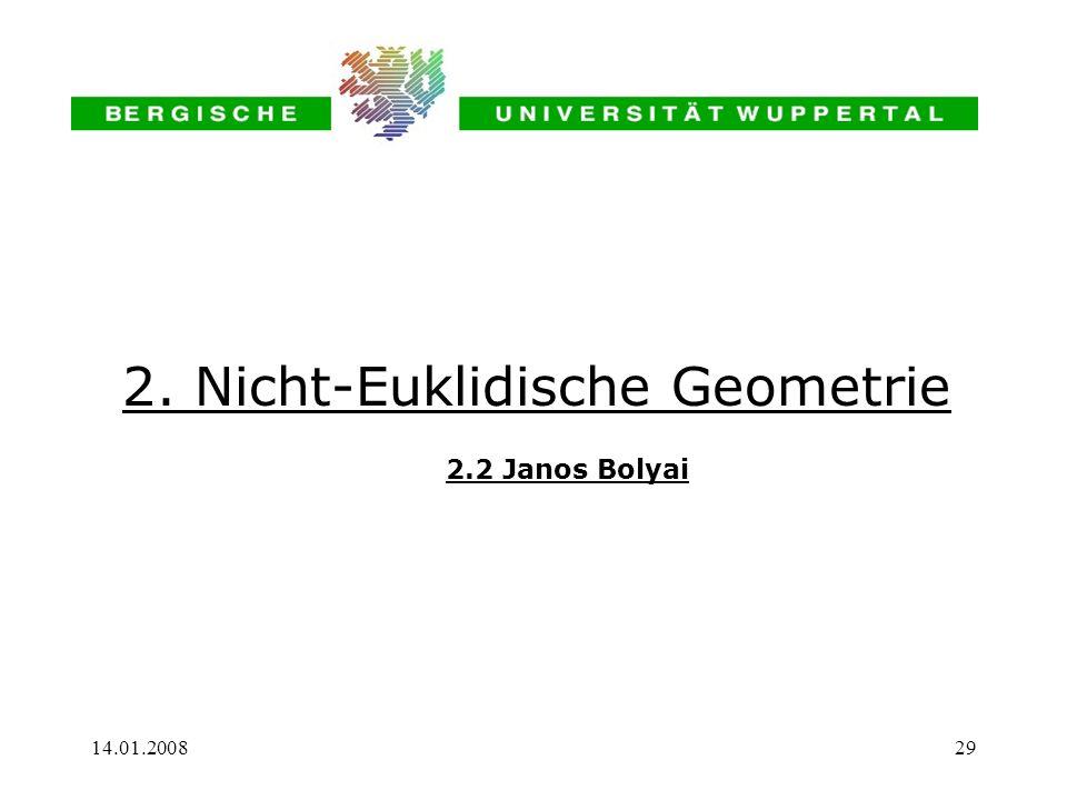 14.01.200829 2. Nicht-Euklidische Geometrie 2.2 Janos Bolyai