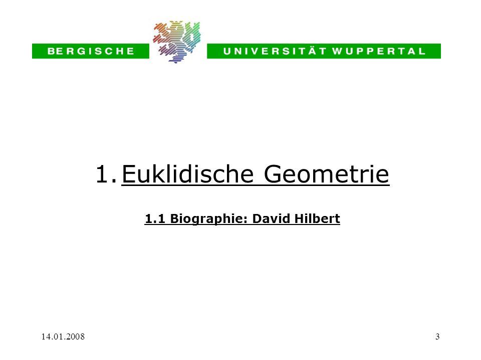 14.01.20083 1.Euklidische Geometrie 1.1 Biographie: David Hilbert