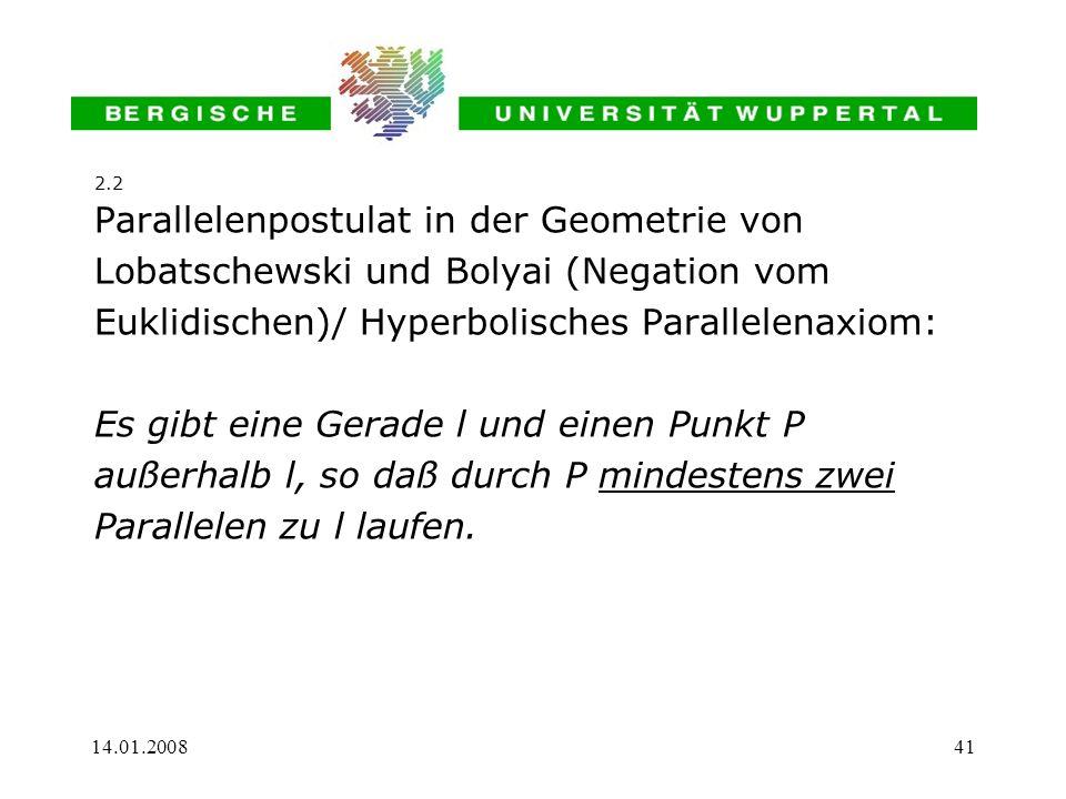 14.01.200841 Parallelenpostulat in der Geometrie von Lobatschewski und Bolyai (Negation vom Euklidischen)/ Hyperbolisches Parallelenaxiom: Es gibt ein