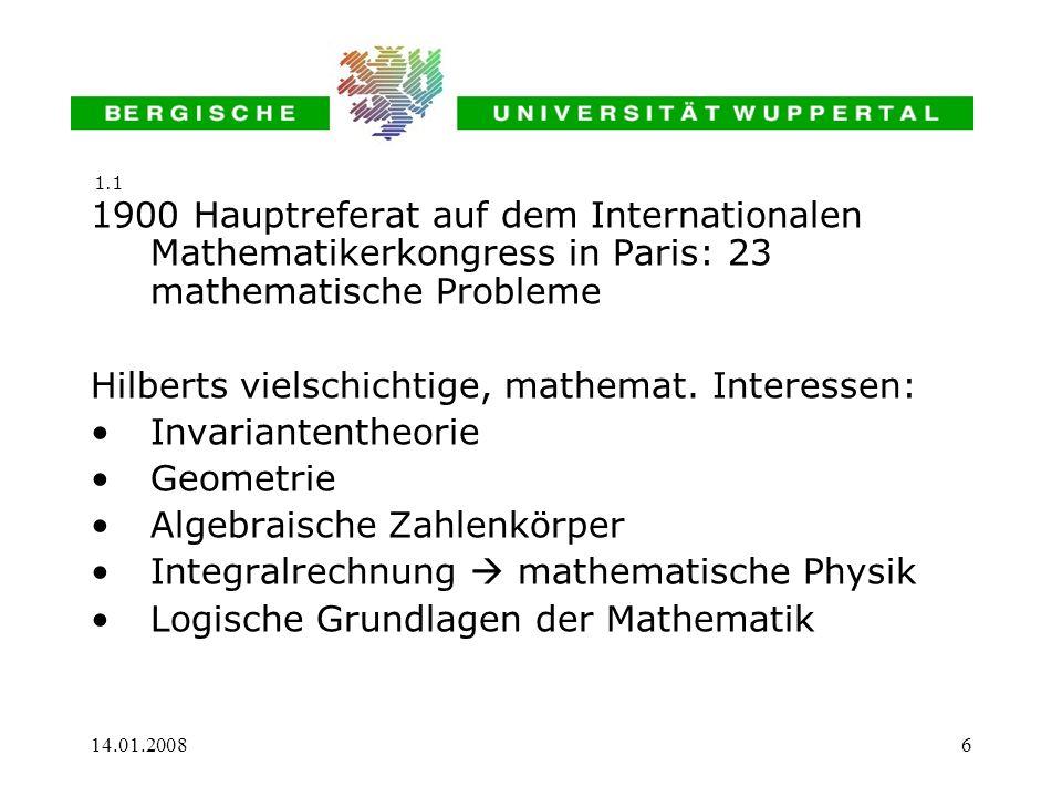 14.01.20086 1900 Hauptreferat auf dem Internationalen Mathematikerkongress in Paris: 23 mathematische Probleme Hilberts vielschichtige, mathemat. Inte