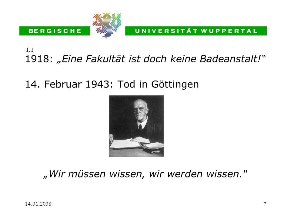 14.01.20087 1918: Eine Fakultät ist doch keine Badeanstalt! 14. Februar 1943: Tod in Göttingen Wir müssen wissen, wir werden wissen. 1.1