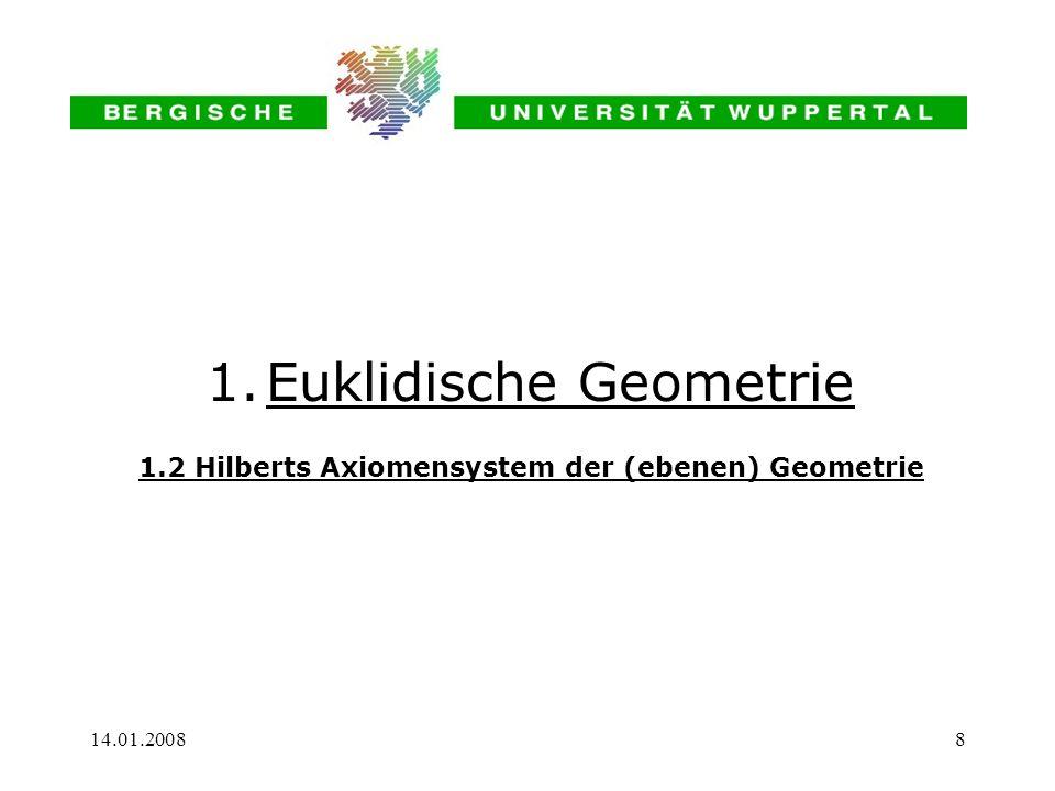 14.01.20088 1.Euklidische Geometrie 1.2 Hilberts Axiomensystem der (ebenen) Geometrie