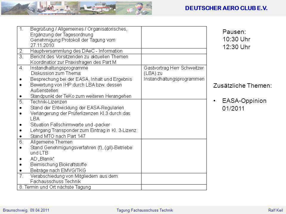 Braunschweig, 09.04.2011 DEUTSCHER AERO CLUB E.V. Ralf Keil Tagung Fachausschuss Technik Pausen: 10:30 Uhr 12:30 Uhr Zusätzliche Themen: EASA-Oppinion