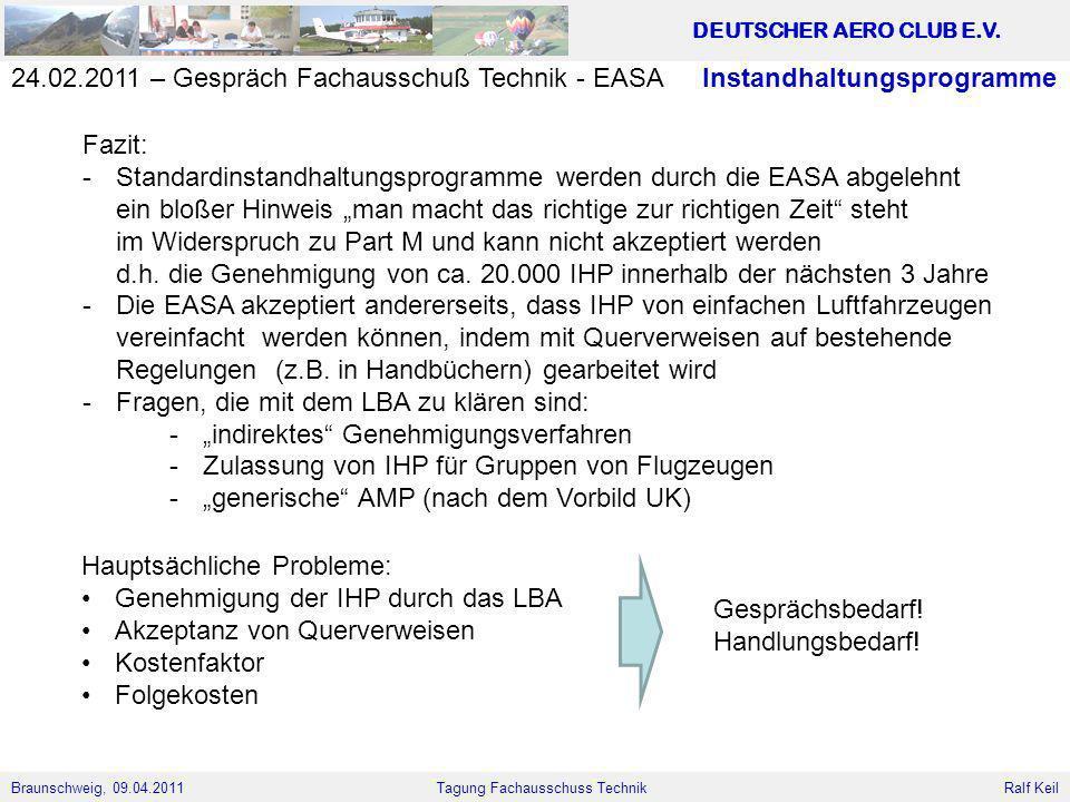 Braunschweig, 09.04.2011 DEUTSCHER AERO CLUB E.V. Ralf Keil Tagung Fachausschuss Technik 24.02.2011 – Gespräch Fachausschuß Technik - EASA Fazit: -Sta