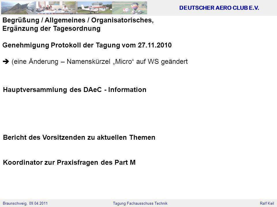 Braunschweig, 09.04.2011 DEUTSCHER AERO CLUB E.V. Ralf Keil Tagung Fachausschuss Technik Begrüßung / Allgemeines / Organisatorisches, Ergänzung der Ta