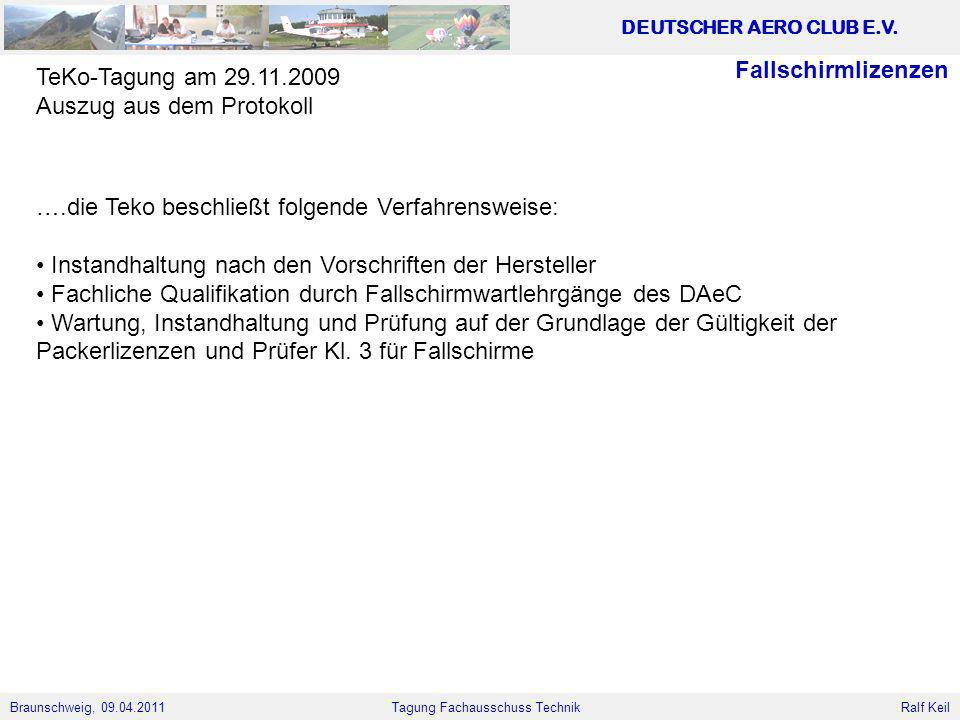 Braunschweig, 09.04.2011 DEUTSCHER AERO CLUB E.V. Ralf Keil Tagung Fachausschuss Technik ….die Teko beschließt folgende Verfahrensweise: Instandhaltun
