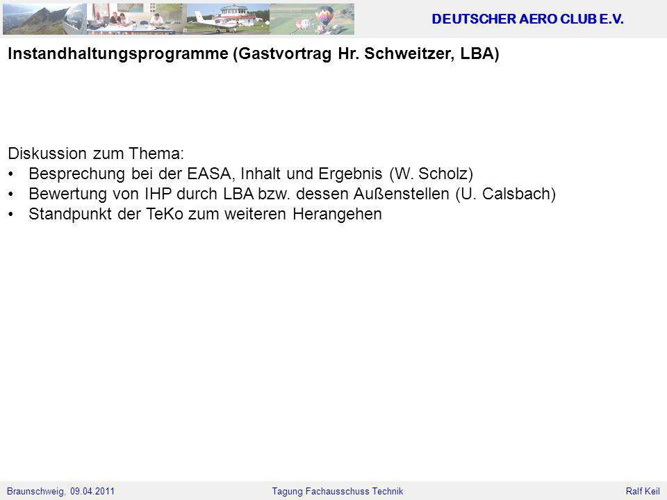 Braunschweig, 09.04.2011 DEUTSCHER AERO CLUB E.V. Ralf Keil Tagung Fachausschuss Technik Instandhaltungsprogramme (Gastvortrag Hr. Schweitzer, LBA) Di