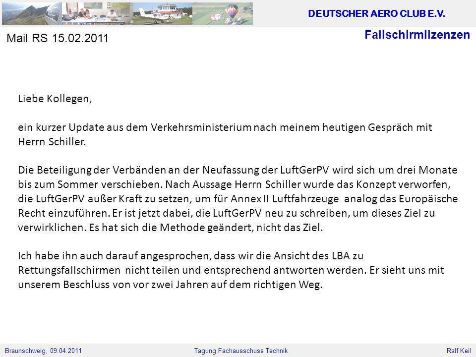 Braunschweig, 09.04.2011 DEUTSCHER AERO CLUB E.V. Ralf Keil Tagung Fachausschuss Technik Liebe Kollegen, ein kurzer Update aus dem Verkehrsministerium