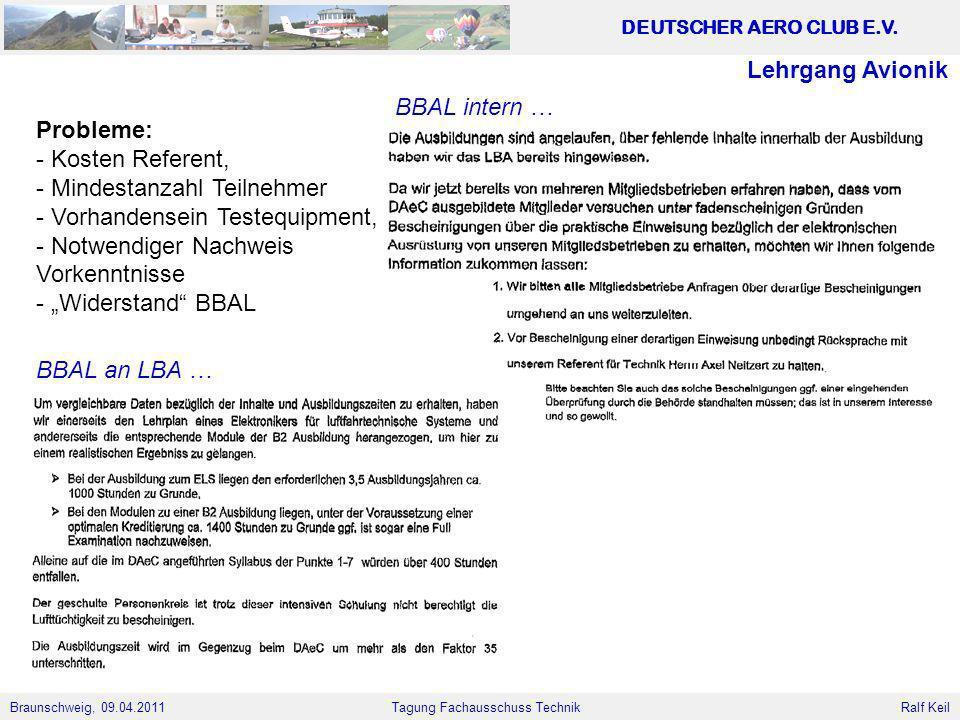 Braunschweig, 09.04.2011 DEUTSCHER AERO CLUB E.V. Ralf Keil Tagung Fachausschuss Technik Lehrgang Avionik Probleme: - Kosten Referent, - Mindestanzahl