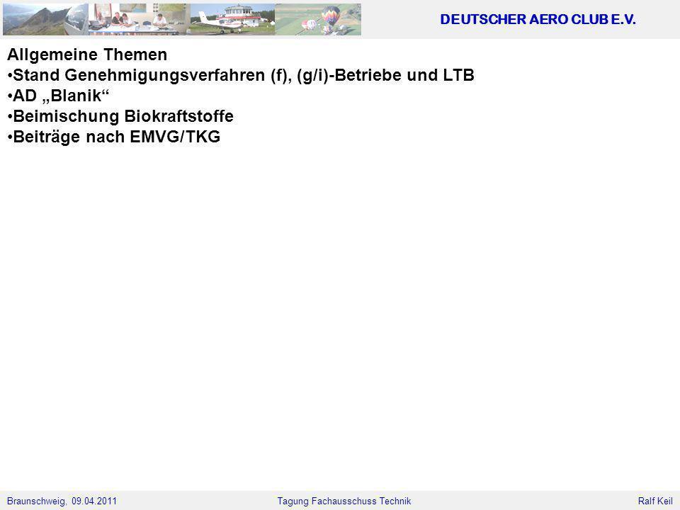 Braunschweig, 09.04.2011 DEUTSCHER AERO CLUB E.V. Ralf Keil Tagung Fachausschuss Technik Allgemeine Themen Stand Genehmigungsverfahren (f), (g/i)-Betr