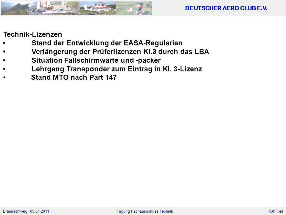 Braunschweig, 09.04.2011 DEUTSCHER AERO CLUB E.V. Ralf Keil Tagung Fachausschuss Technik Technik-Lizenzen Stand der Entwicklung der EASA-Regularien Ve
