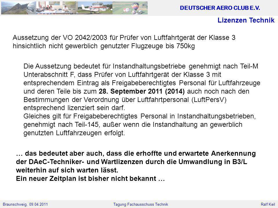 Braunschweig, 09.04.2011 DEUTSCHER AERO CLUB E.V. Ralf Keil Tagung Fachausschuss Technik Die Aussetzung bedeutet für Instandhaltungsbetriebe genehmigt