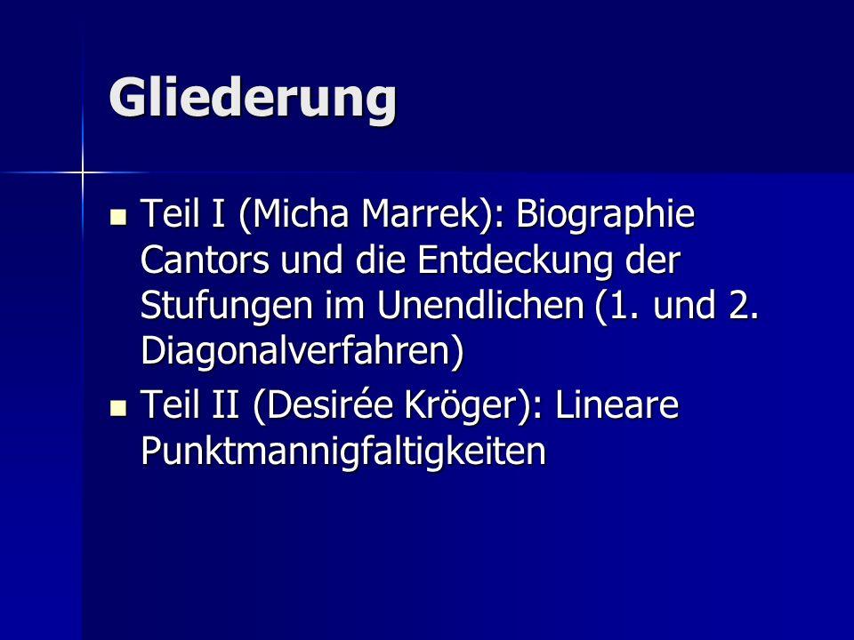 Gliederung Teil I (Micha Marrek): Biographie Cantors und die Entdeckung der Stufungen im Unendlichen (1. und 2. Diagonalverfahren) Teil I (Micha Marre