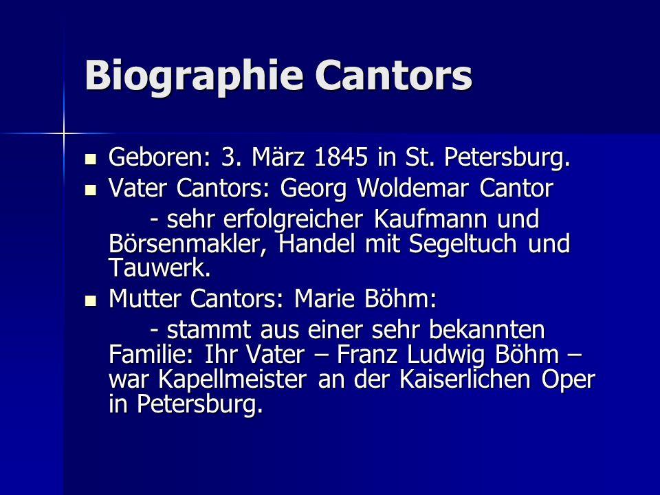 Biographie Cantors Geboren: 3. März 1845 in St. Petersburg. Geboren: 3. März 1845 in St. Petersburg. Vater Cantors: Georg Woldemar Cantor Vater Cantor
